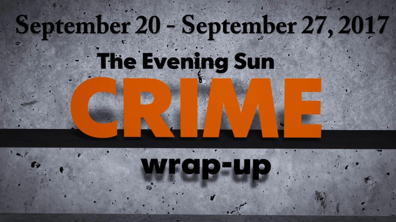 Evening Sun crime reporter Kaitlin Greenockle recaps crime stories for the week of September 20-27.