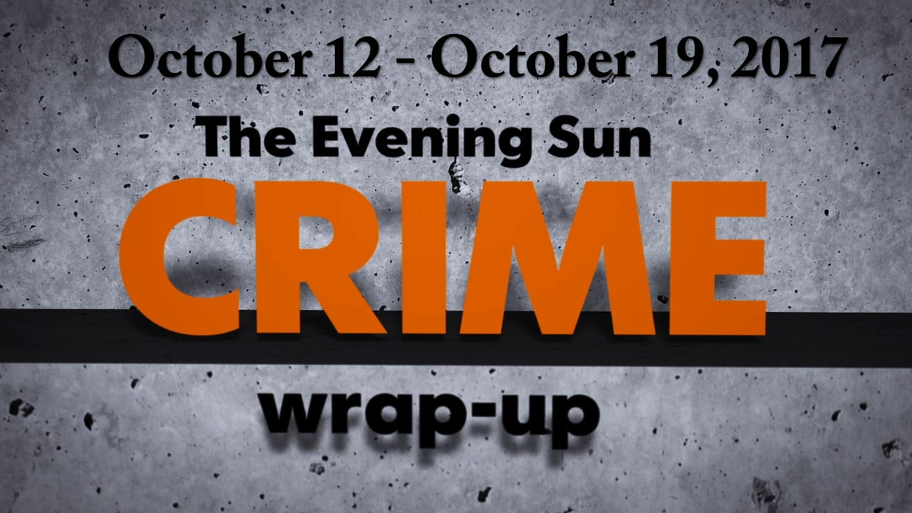 Evening Sun crime reporter Kaitlin Greenockle recaps crime stories for the week of October 12 - October 19, 2017.