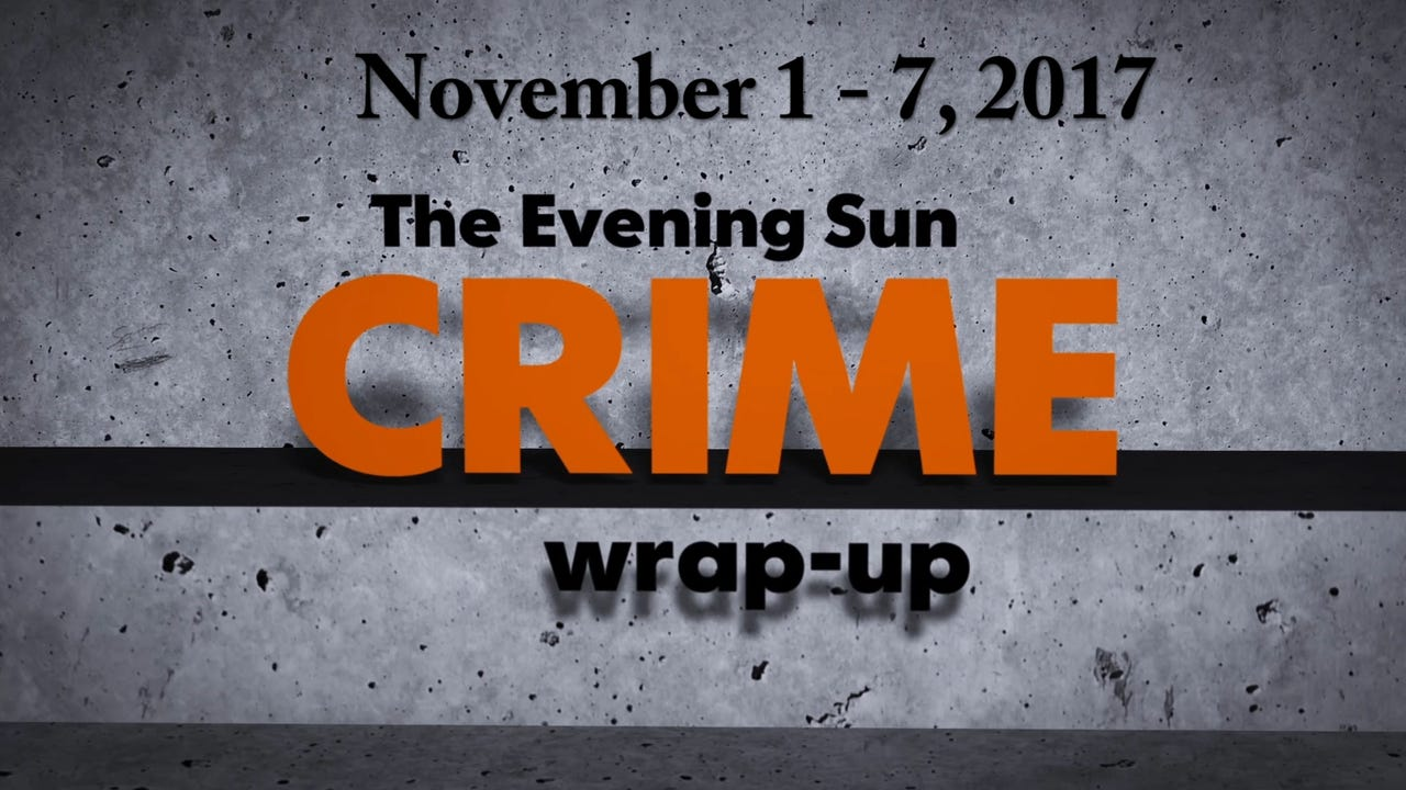 Evening Sun crime reporter Kaitlin Greenockle recaps crime stories for the week of November 1 - 7, 2017. The Evening Sun