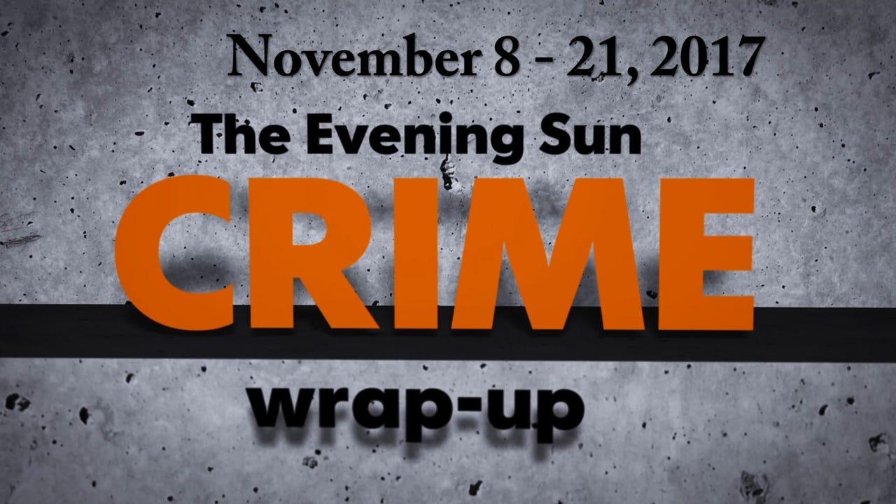 Evening Sun crime reporter Kaitlin Greenockle recaps crime stories for the week of November 8-21, 2017.