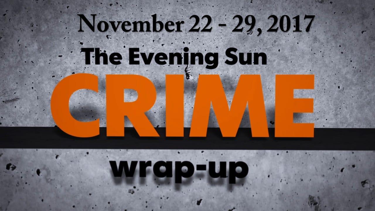 Evening Sun crime reporter Kaitlin Greenockle recaps crime stories for the week of November 22-29, 2017.