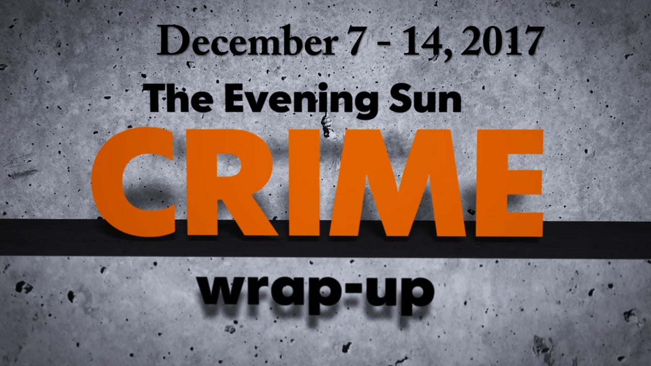Evening Sun crime reporter Kaitlin Greenockle recaps crime stories for the week of December 7 - 14, 2017.