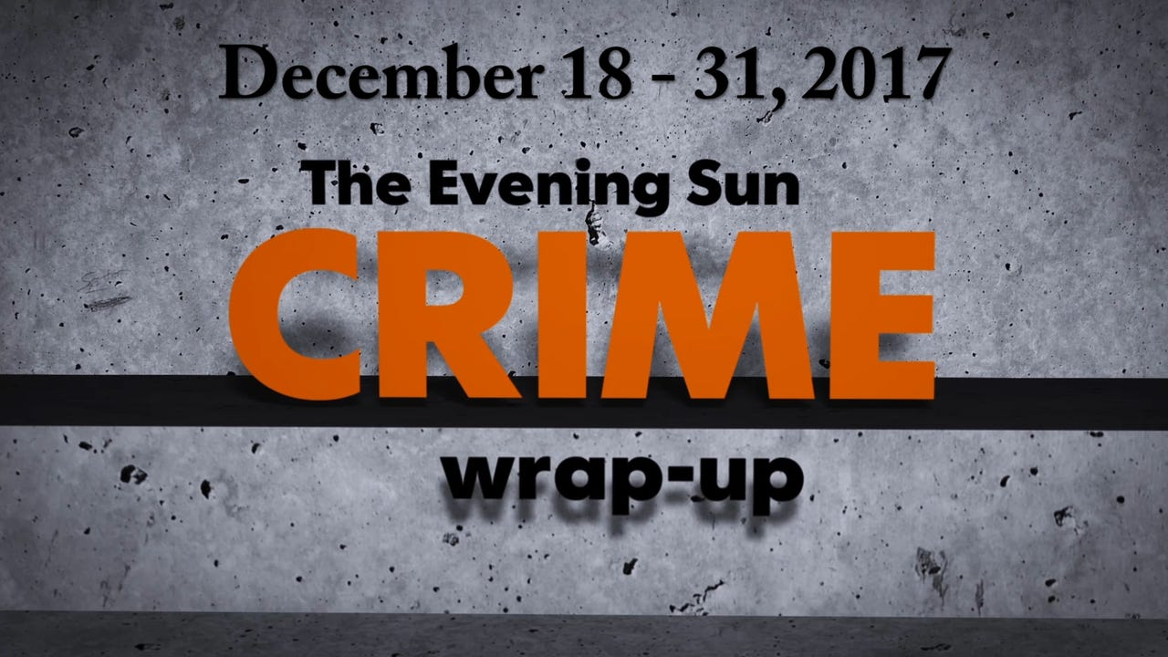 Evening Sun crime reporter Kaitlin Greenockle recaps crime stories from December 18 - 31.