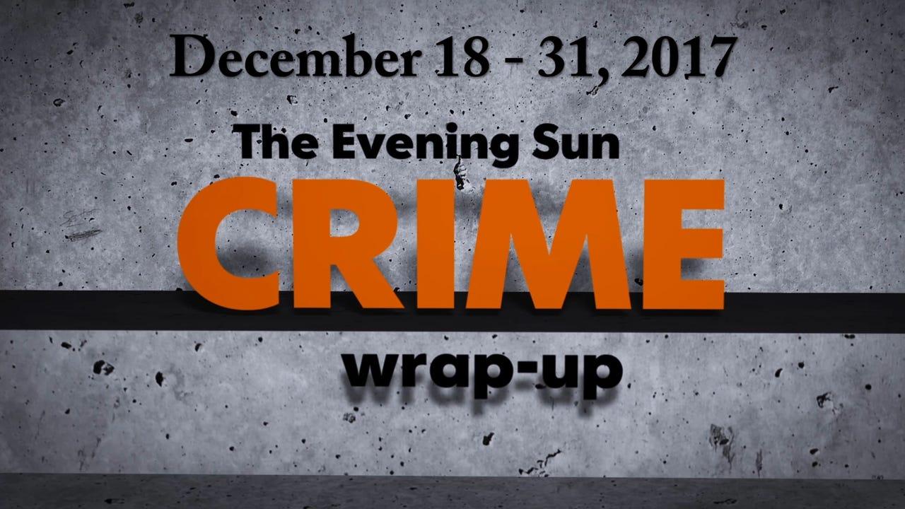 Evening Sun crime reporter Kaitlin Greenockle recaps crime stories from December 18 - 31.
