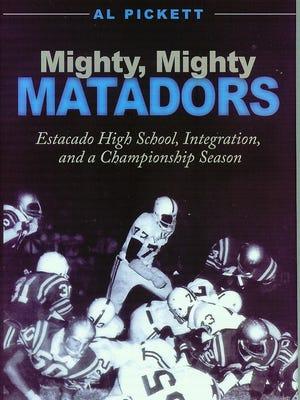 """Mighty, Mighty Matadors: Estacado High School, Integration, and a Championship Season"" by Al Pickett"