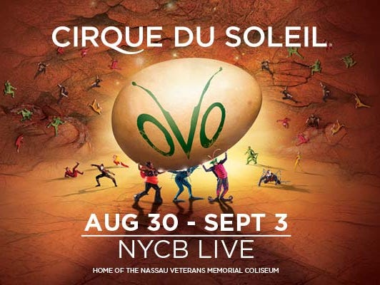 Insiders can enter to win tickets to see OVO by Cirque du Soleil at NYCB LIVE. 7/24-8/18.