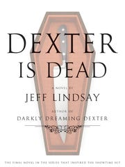 """Jeff Lindsay's """"Dexter Is Dead"""" is apparently the last novel in the series."""