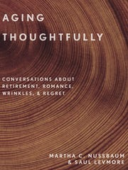 'Aging Thoughtfully: Conversations about Retirement, Romance, Wrinkles & Regret' by Martha C. Nussbaum