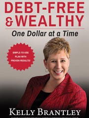"Kelly Brantley is author of ""Debt-Free and Wealthy: One Dollar at a Time."""