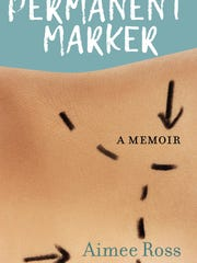 "The cover of Aimee Ross' memoir, ""Permanent Marker."""