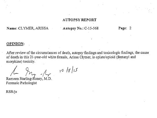 In the autopsy report for Arissa Clymer, Dr. Rameen Starling-Roney, a forensic pathologist, lists her cause of death as opiate/opioid (fentanyl and morphine) toxicity. It confirmed what investigations had already suspected.