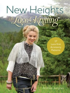 """Andrea Jurgrau has a new book from Interweave F+W, """"New Heights in Lace Knitting"""" with 17 new projects."""