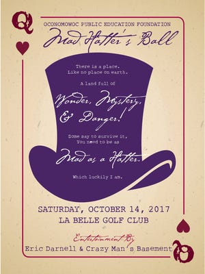 "The Oconomowoc Public Education Foundation's annual ball will be held Saturday, Oct. 14. This year's theme is ""Mad Hatter's Ball."""
