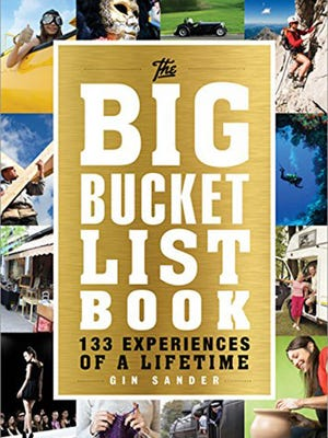 """The Big Bucket List Book: 133 Experiences of a Lifetime"" by Gin Sander shows ways to transform your life."