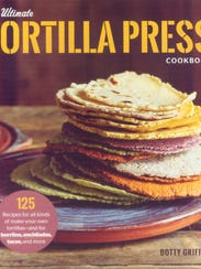 """""""The Ultimate Tortilla Press Cookbook"""" by Dotty Griffith"""