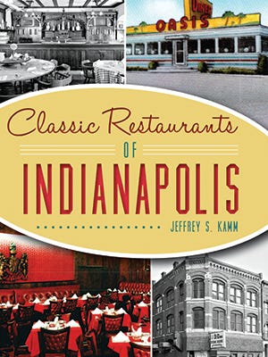 """Classic Restaurants of Indianapolis"" from Arcadia Publishing explores the history of the city's restaurants. Author Jeffrey S. Kamm is an Indiana native."