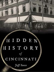 """Cover of """"Hidden History of Cincinnati,"""" by Jeff Suess, published by The History Press, 2016."""
