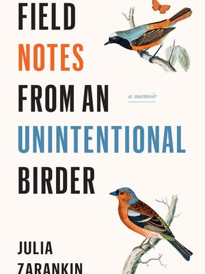 """Field Notes From an Unintentional Birder"" by Julia Zarankin; Douglas & McIntyre (255 pages, $18.95)."