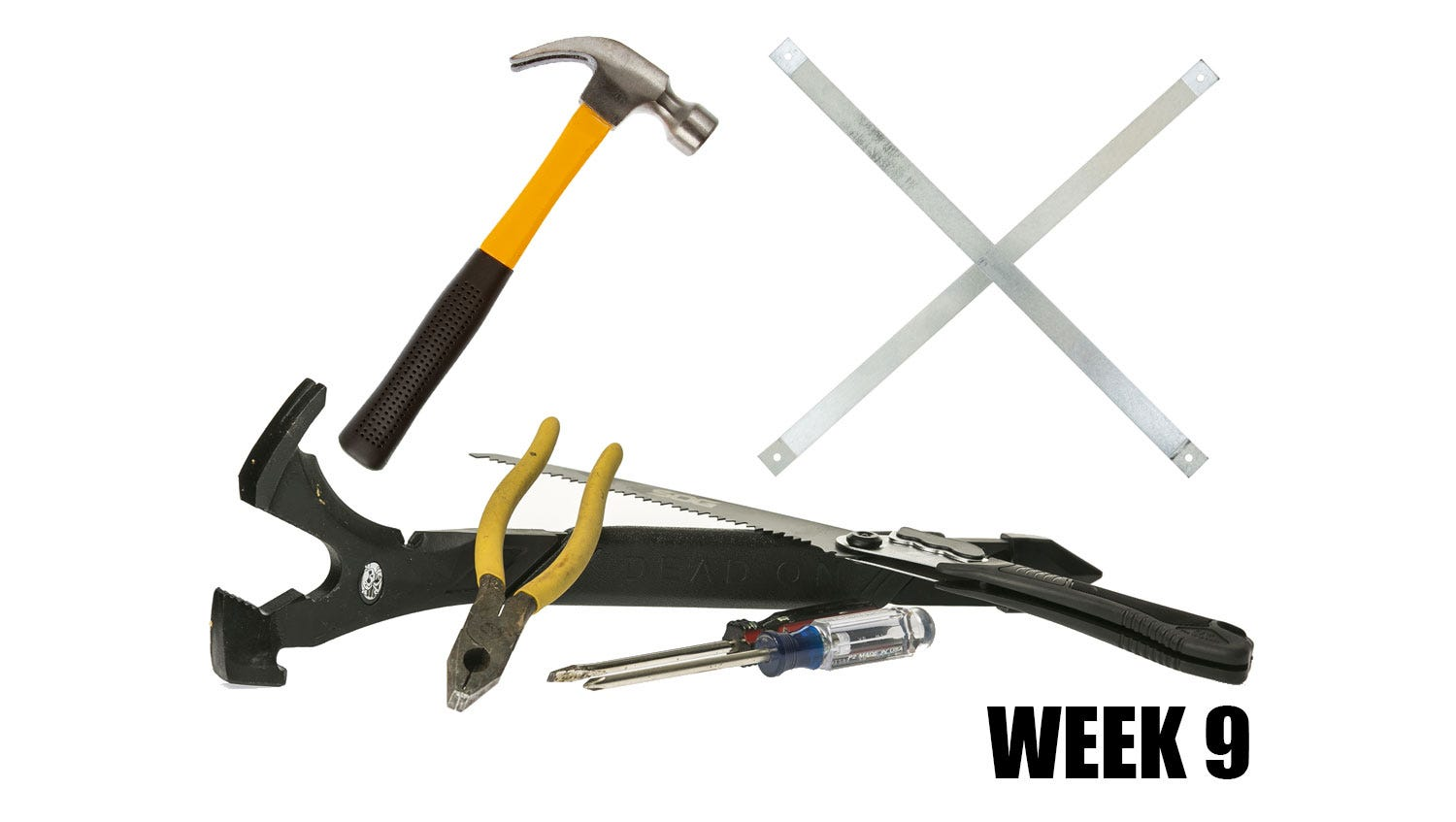 Week 9: Pile on the hammers, pliers and screw drivers