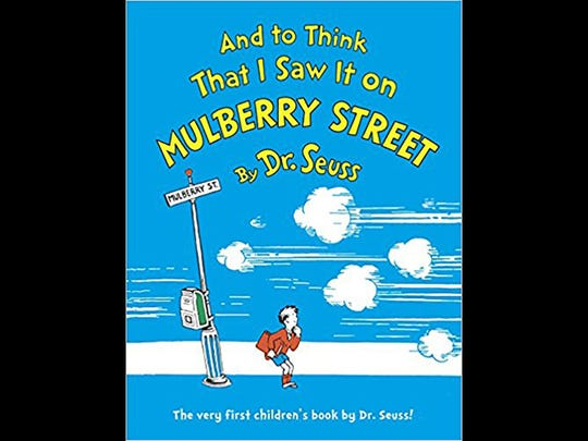"""""""And to Think That I Saw it on Mulberry Street"""" by Dr. Seuss was rejected by publishers 27 times before it went to press in 1937."""