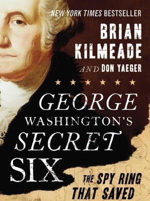 """George Washington's Secret Six: The Spy Ring that Saved the American Revolution"