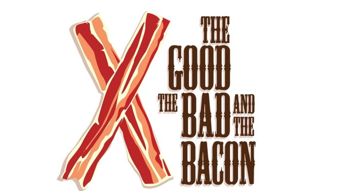 The Good The Bad and The Bacon