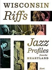 Wisconsin Riffs: Jazz Profiles From the Heartland. By Kurt Dietrich. Wisconsin Historical Society Press.