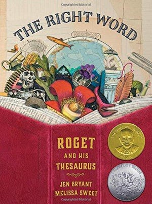 'The Right Word: Roget and His Thesaurus' by Jen Bryant, illustrations by Melissa Sweet