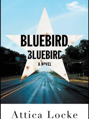 Bluebird, Bluebird: A Novel. By Attica Locke. Mulholland Books. 320 pages. $26.