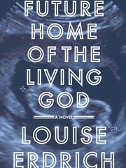 Future Home of the Living God: A Novel. By Louise Erdrich.