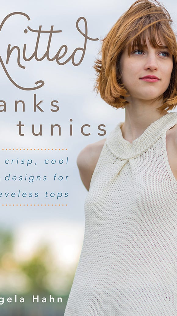 """Knitted tanks & tunics"" is a collection of 21 designs from Angela Hahn that are perfect to wear in the summer. I want to make the sweater on the cover, ""Astoria."""