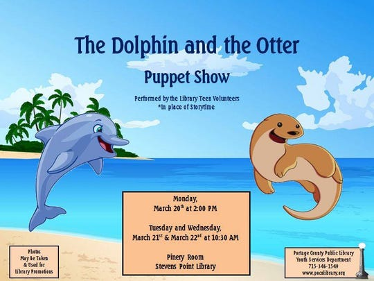 "The Portage County Public Library will host performances of an original puppet show, ""The Dolphin and the Otter, on March 20-22, 2017."