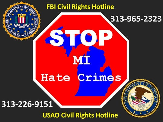 The FBI in Detroit and U.S. Attorney's Office for Eastern District of Michigan have civil rights hotlines for people to call to report hate crimes: Call FBI at 313-965-2323 and/or U.S. Attorney's Office in Detroit at 313-226-9151. This graphic was released on Nov. 21, 2016. (Photo: U.S. Attorney's Office for Eastern District of Michigan)