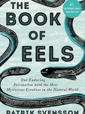 """The Book of Eels: Our Enduring Fascination with the Most Mysterious Creature in the Natural World"""