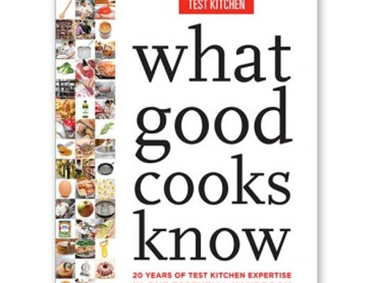 What Good Cooks Know America S Test Kitchen