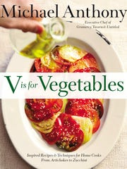 """V is for Vegetables: Inspired Recipes for Home Cooks – From Artichokes to Zucchini"" by Michael Anthony (Little, Brown and Company, $40)."