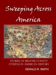 """""""Sweeping Across America: Stories of Broome County Citizens in American History"""" by Gerald Smith"""