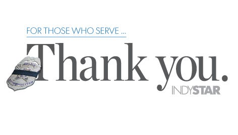 Say thank you to the Indianapolis Metropolitan Police Department and all the service men and women who work hard to protect our community.