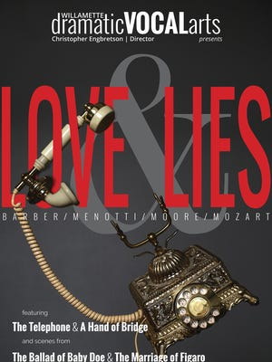 """""""Love & Lies"""": Willamette students will be performing scenes from operas which includeMozart's The Marriage of Figaro, Douglas Moore's The Ballad of Baby Doe, Samuel Barber's A Hand of Bridge, and Menotti's The Telephone as part of the2018 Opera Scenes""""Love & Lies,"""" 7 p.m. Friday and Saturday, Feb. 2-3 and 3 p.m. Sunday, Feb. 4, Willamette University, Smith Auditorium,900 State Street, Salem. $10 for adults, $5 for students and seniors. Tickets are available by calling 503-370-6255."""