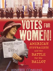 """Votes for Women! American Suffragists and the Battle for the Ballot"" by Winifred Conkling"