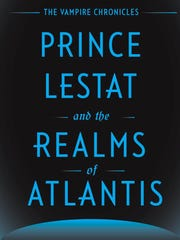 """Prince Lestat and the Realms of Atlantis,"" by Anne Rice."