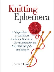 """Every devoted knitter should have """"Knitting Ephemera"""" by Carol Sulcoski. What a fun read!"""
