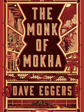 The Monk of Mokha. By Dave Eggers. Knopf. 352 pages. $28.95.
