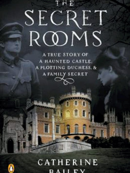 """""""The Secret Rooms"""" by Catherine Bailey is a true story of a haunted castle, a plotting duchess and a family secret. Submitted"""