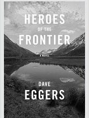 """""""Heroes of the Frontier"""" by Dave Eggers."""