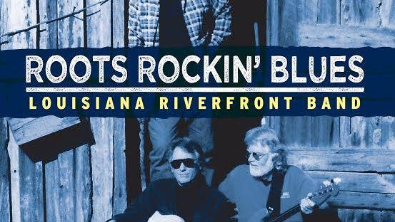 Roots Rockin' Blues, the newly released album of the Louisiana River Front Band