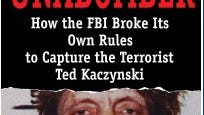 """Cover of the book, """"Unabomber: How the FBI Broke its own Rules to Capture the Terrorist Ted Kaczynski,"""""""