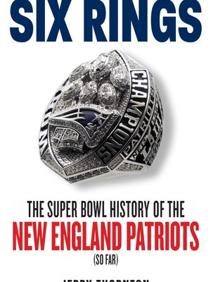 """Six Rings"" is Jerry Thornton's latest book on the Super Bowl history of the New England Patriots."