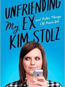 """""""Unfriending My Ex and Other Things I'll Never Do"""" by Kim Stolz."""