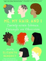 """Me, My Hair, and I: Twenty-Seven Women Untangle an Obsession,"" edited by Elizabeth Benedict"